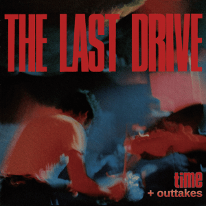 The-Last-Drive---Time-+-Outtakes-cover_net