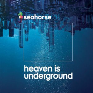 Seahorse - Heaven is underground Cover
