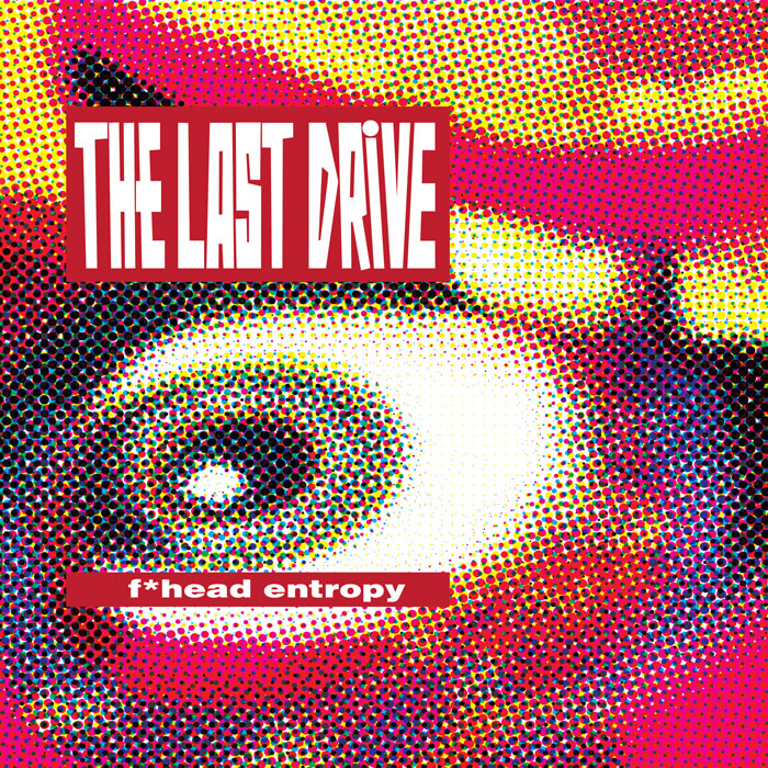 The Last Drive F*head Entropy Labyrinth of Thoughts records